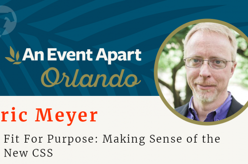 160 – ☀️ Eric Meyer – An Event Apart Orlando 2018