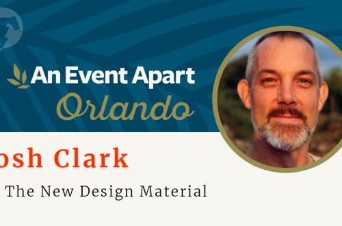 156 – ☀️ Josh Clark – An Event Apart Orlando 2018