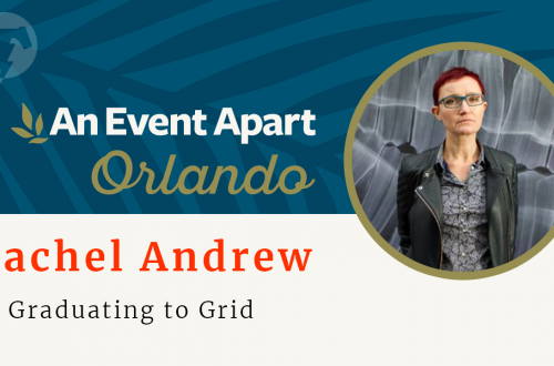 150 – ☀️ Rachel Andrew – An Event Apart Orlando 2018