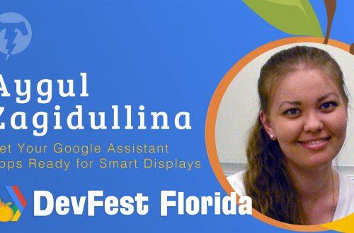 176 – Aygul Zagidullina  🍊 DevFest Florida 2019