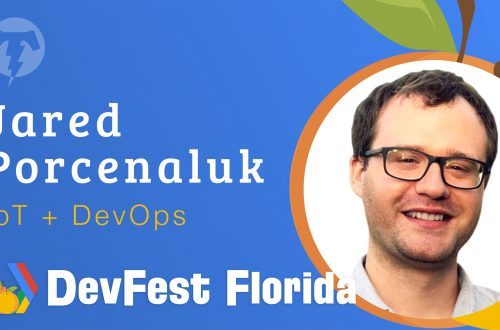 178 – Jared Porcenaluk  🍊 DevFest Florida 2019